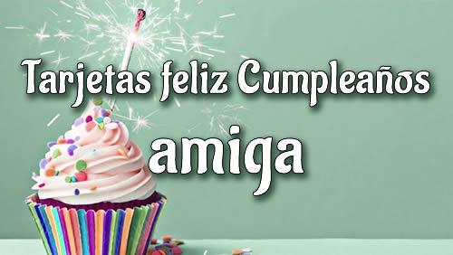 Tarjetas Feliz Cumpleaños Amiga